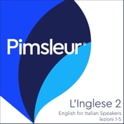 Pimsleur English for Italian Speakers Level 2 Lessons 1-5 - Learn to Speak and Understand English as a Second Language with Pimsleur Language Programs audiobook by Pimsleur