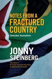 Notes From A Fractured Country - Selected Journalism ebook by Jonny Steinberg
