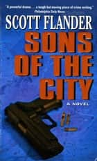 Sons of the City - A Novel ebook by Scott Flander