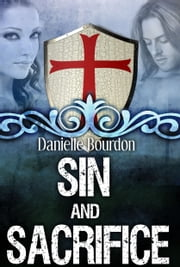 Sin and Sacrifice ebook by Danielle Bourdon