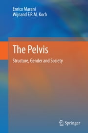 The Pelvis - Structure, Gender and Society ebook by Enrico Marani,Wijnand F.R.M. Koch