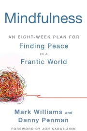 Mindfulness: An Eight-Week Plan for Finding Peace in a Frantic World - An Eight-Week Plan for Finding Peace in a Frantic World ebook by Mark Williams,Danny Penman