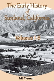 The Early History of Sunland, CA: Volumes 1-8. ebook by Mary Lee Tiernan