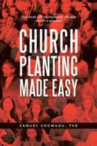 Church Planting Made Easy ebook by Samuel Ukomadu, PhD