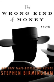 The Wrong Kind of Money - A Novel ebook by Stephen Birmingham