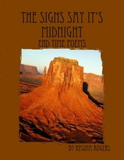 The Signs Say It's Midnight: End Time Poems ebook by Regina Rogers