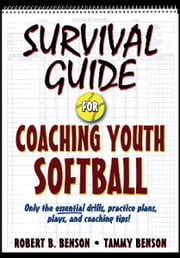 Survival Guide for Coaching Youth Softball ebook by Benson,Robert B.