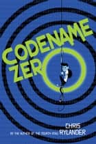 Codename Zero ebook by Chris Rylander