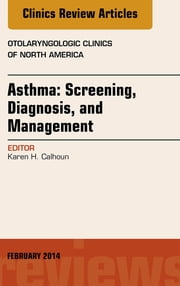Asthma: Screening, Diagnosis, Management, An Issue of Otolaryngologic Clinics of North America, ebook by Karen Calhoun