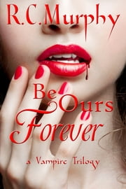 Be Ours Forever ebook by R.C. Murphy