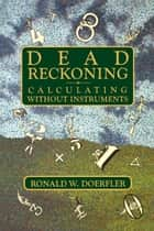 Dead Reckoning ebook by Ronald W. Doerfler