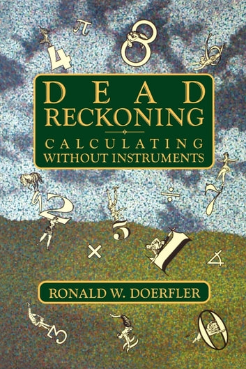Dead Reckoning - Calculating Without Instruments ebook by Ronald W. Doerfler