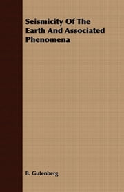 Seismicity Of The Earth And Associated Phenomena ebook by B. Gutenberg