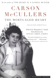 The Mortgaged Heart - Selected Writings ebook by Carson McCullers, Margarita G. Smith, Joyce Carol Oates