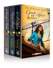 Grace in Africa Bundle, Call of Zulina, Voyage of Promise & Triumph of Grace - eBook [ePub] - Books 1 - 3 of the Grace in Africa Series ebook by Kay Marshall Strom