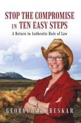 STOP the Compromise in Ten Easy Steps: - A Return to Authentic Rule of Law ebook by Georgiana Preskar
