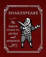Shakespeare: The Bard's Guide to Abuses and Affronts ebook by Running Press