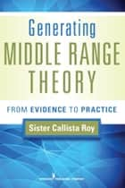 Generating Middle Range Theory ebook by Callista Roy, PhD, RN, FAAN