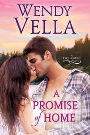 A Promise Of Home - A Lake Howling Novel, #1 ebook by Wendy Vella