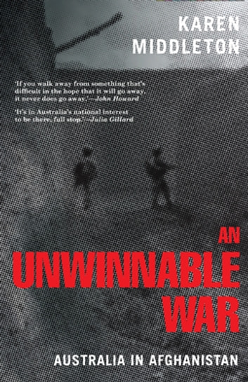 An Unwinnable War - Australia In Afghanistan ebook by Karen Middleton