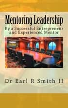 Mentoring Leadership ebook by Earl R Smith II