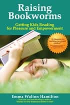 Raising Bookworms - Getting Kids Reading for Pleasure and Empowerment ebook by Emma Walton Hamilton