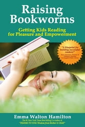 Raising Bookworms: Getting Kids Reading for Pleasure and Empowerment ebook by Emma Walton Hamilton