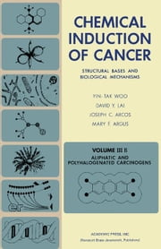 Aliphatic and Polyhalogenated Carcinogens: Structural Bases and Biological Mechanisms ebook by Woo, Yin-Tak