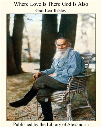 Where Love Is There God Is Also ebook by Lev Nikolayevich Tolstoy