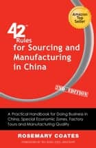 42 Rules for Sourcing and Manufacturing in China (2nd Edition) ebook by Rosemary Coates