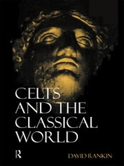 Celts and the Classical World ebook by David Rankin