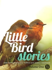Little Bird Stories - Volume One ebook by Matthew J. Trafford,Jessica Westhead