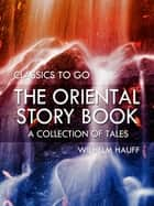 The Oriental Story Book: A Collection of Tales eBook by Wilhelm Hauff