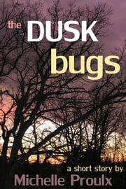 The Dusk Bugs ebook by Michelle Proulx