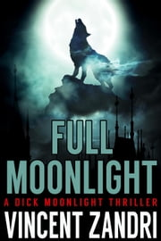 Full Moonlight - Dick Moonlight PI ebook by Vincent Zandri