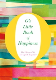 O's Little Book of Happiness ebook by O, The Oprah Magazine,O, The Oprah Magazine