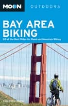 Moon Bay Area Biking - 60 of the Best Rides for Road and Mountain Biking ebook by Ann Marie Brown