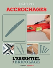 Techniques de base - Fixations : accrochages - L'essentiel du bricolage ebook by Bruno Guillou,François Roebben,Nicolas Sallavuard,Nicolas Vidal,Zarza,Christian Raffaud,Franck Dastot,François Roebben,Frédéric Burguière,Christian Hochet,Frédéric Marre