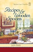 Recipes and Wooden Spoons ebook by Judy Baer