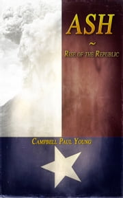 Ash: Rise of the Republic ebook by Campbell Paul Young