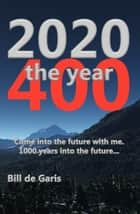 2020 The Year 400 ebook by Bill de Garis