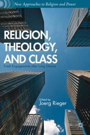 Religion, Theology, and Class - Fresh Engagements after Long Silence ebook by Joerg Rieger