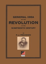 GENERAL IDEA of the REVOLUTION in the NINETEENTH CENTURY ebook by Pierre-Joseph Proudhon