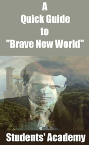 "A Quick Guide to ""Brave New World"" ebook by Students' Academy"