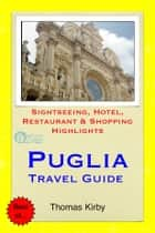 Puglia, Italy Travel Guide - Sightseeing, Hotel, Restaurant & Shopping Highlights ebook by Thomas Kirby