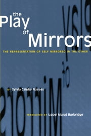 The Play of Mirrors - The Representation of Self Mirrored in the Other ebook by Sylvia Caiuby Novaes,Izabel Murat  Burbridge