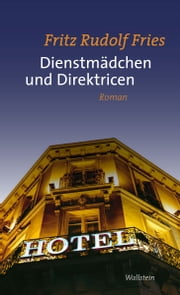Dienstmädchen und Direktricen - Roman ebook by Fritz Rudolf Fries