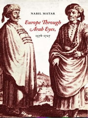 Europe Through Arab Eyes, 1578-1727 ebook by Nabil Matar