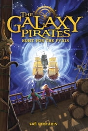 The Galaxy Pirates: Hunt for the Pyxis ebook by Zoe Ferraris