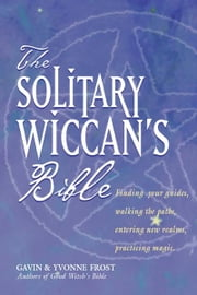 The Soliltary Wiccan's Bible ebook by Gavin Frost